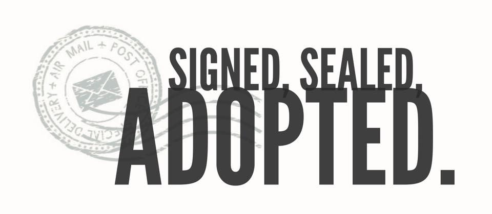 Signed, Sealed, Adopted.